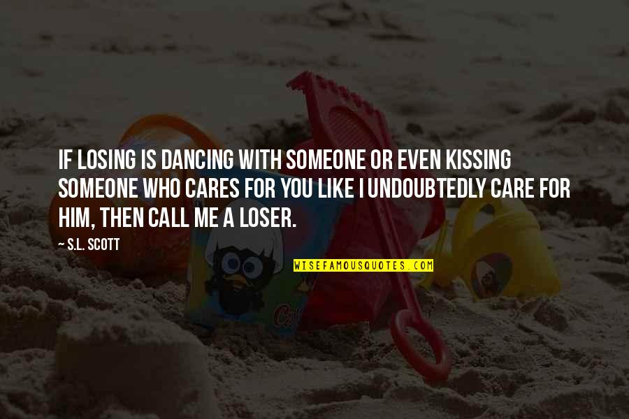 Someone Who Care Quotes By S.L. Scott: If losing is dancing with someone or even