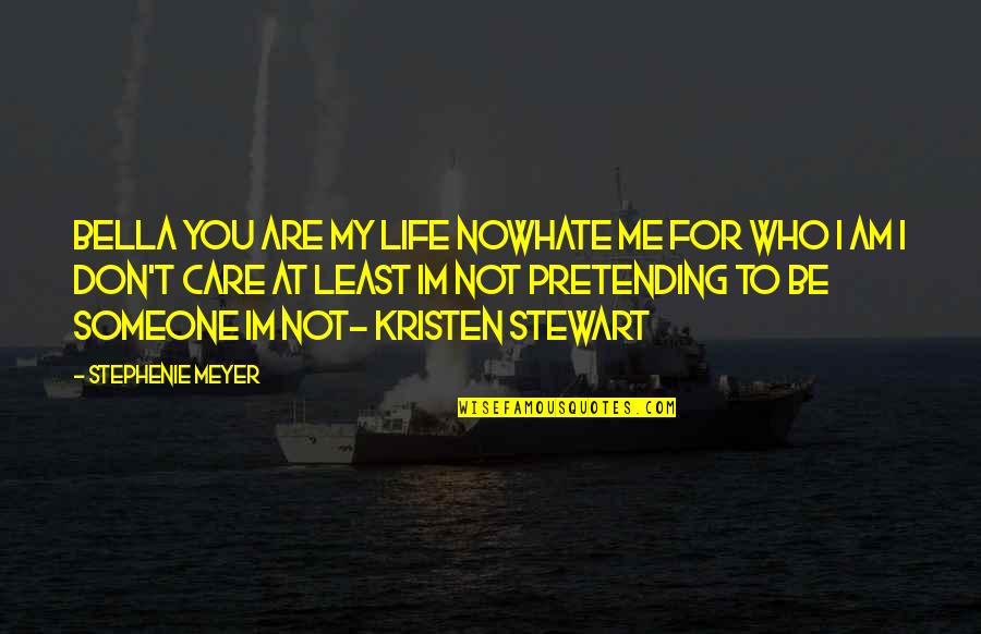 Someone Who Care Quotes By Stephenie Meyer: Bella you are my life nowhate me for