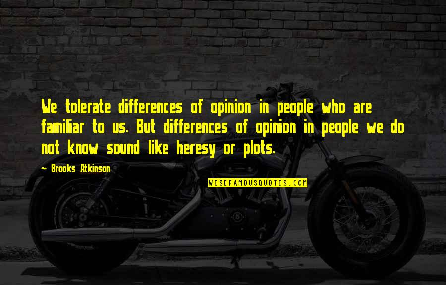 Someone Who Doesn Care Quotes By Brooks Atkinson: We tolerate differences of opinion in people who
