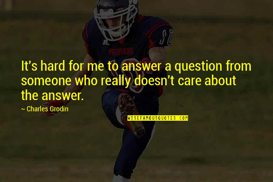 Someone Who Doesn Care Quotes By Charles Grodin: It's hard for me to answer a question