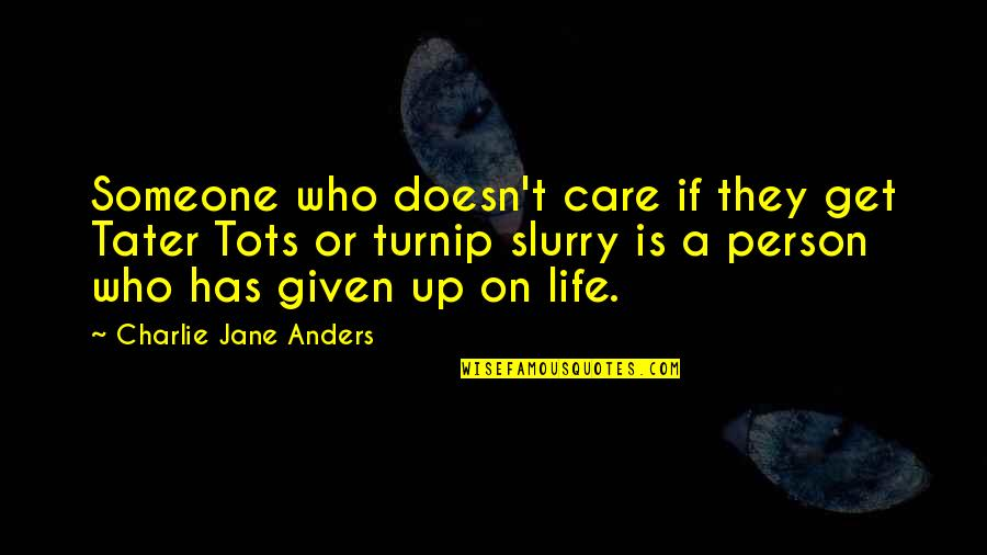 Someone Who Doesn Care Quotes By Charlie Jane Anders: Someone who doesn't care if they get Tater