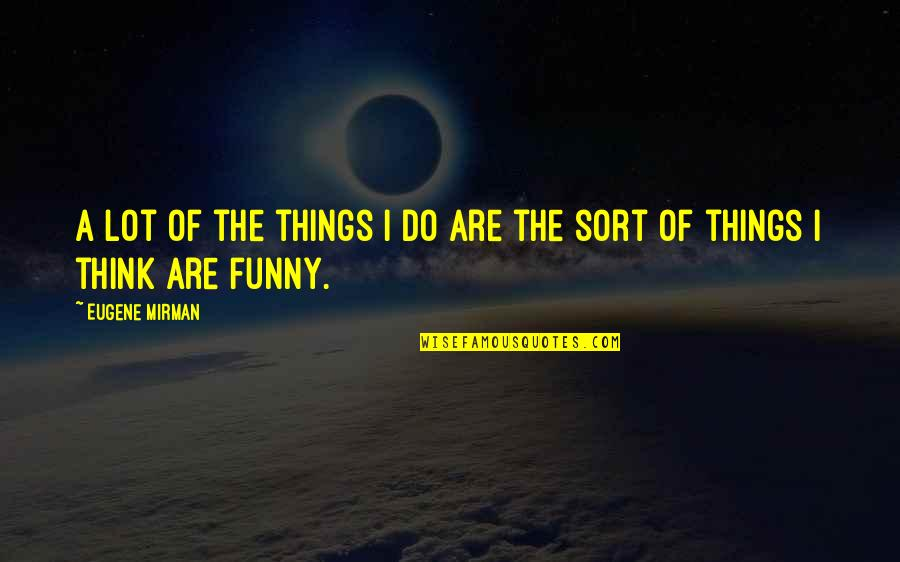 Someone Who Doesn Care Quotes By Eugene Mirman: A lot of the things I do are