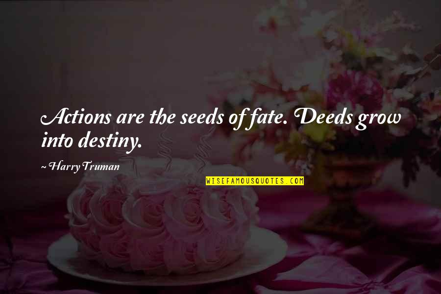 Someone Who Doesn Care Quotes By Harry Truman: Actions are the seeds of fate. Deeds grow