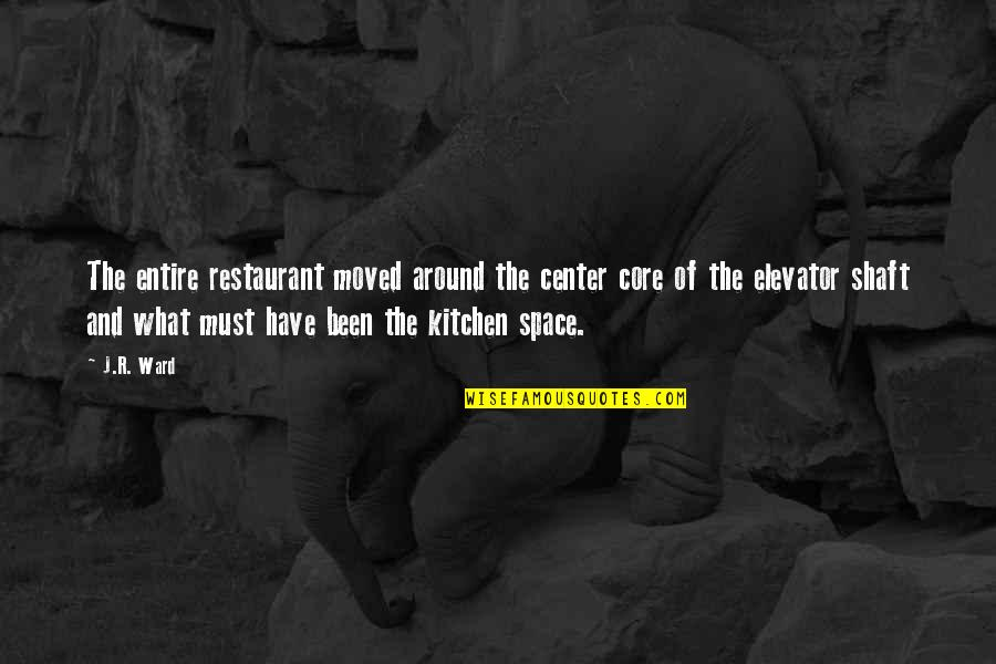 Someone Who Doesn Care Quotes By J.R. Ward: The entire restaurant moved around the center core