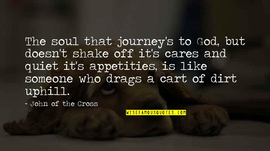 Someone Who Doesn Care Quotes By John Of The Cross: The soul that journey's to God, but doesn't