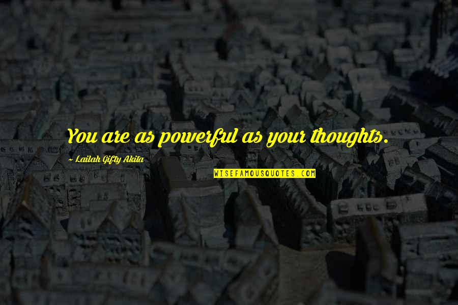 Someone Who Doesn Care Quotes By Lailah Gifty Akita: You are as powerful as your thoughts.