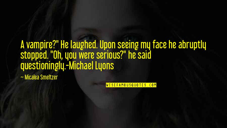 "Someone Who Doesn Care Quotes By Micalea Smeltzer: A vampire?"" He laughed. Upon seeing my face"