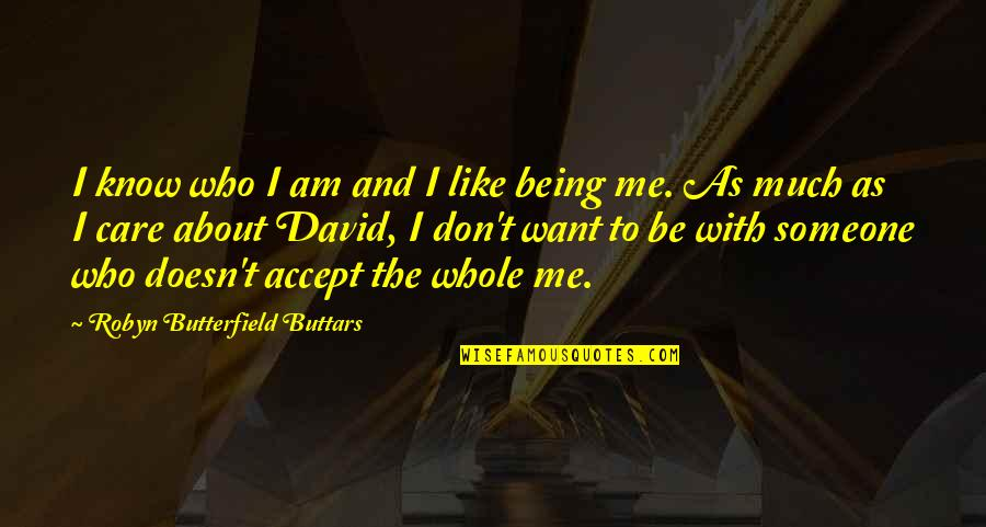 Someone Who Doesn Care Quotes By Robyn Butterfield Buttars: I know who I am and I like