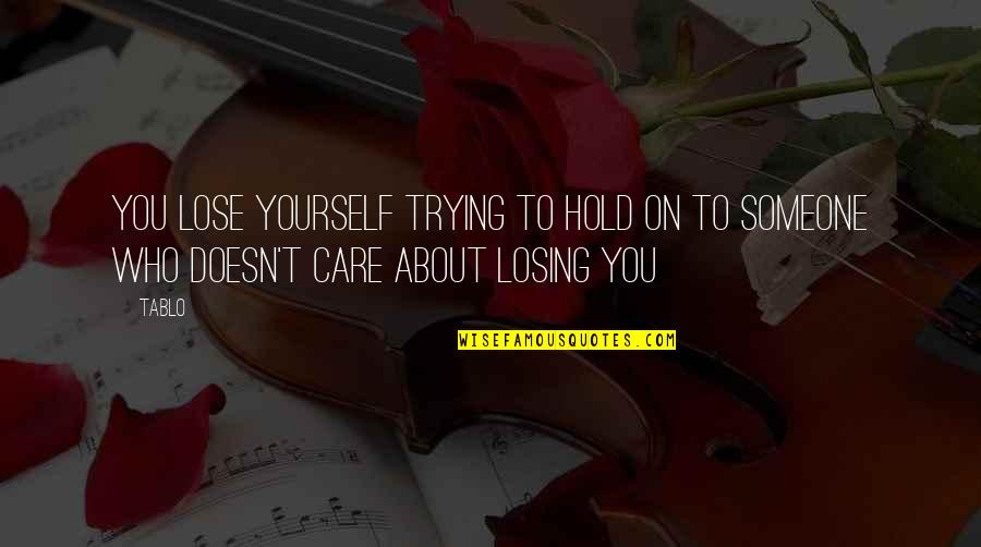 Someone Who Doesn Care Quotes By Tablo: You lose yourself trying to hold on to