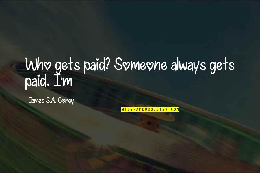 Someone Who Has Passed Away Birthday Quotes By James S.A. Corey: Who gets paid? Someone always gets paid. I'm