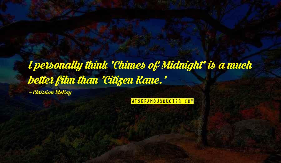 Someone Who Has Past Away Quotes By Christian McKay: I personally think 'Chimes of Midnight' is a