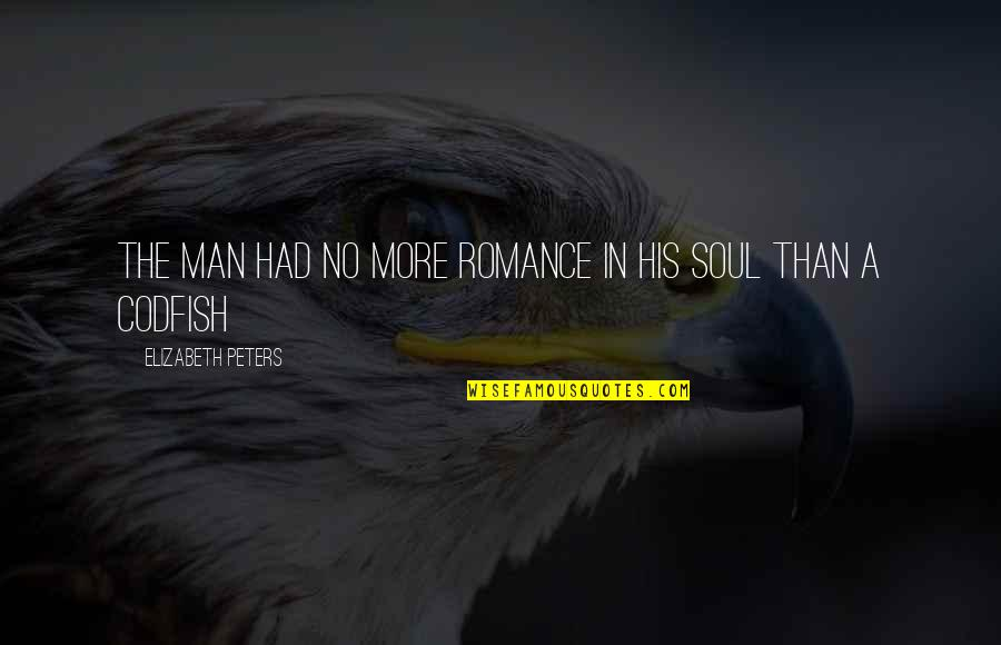 Someone Who Has Past Away Quotes By Elizabeth Peters: The man had no more romance in his