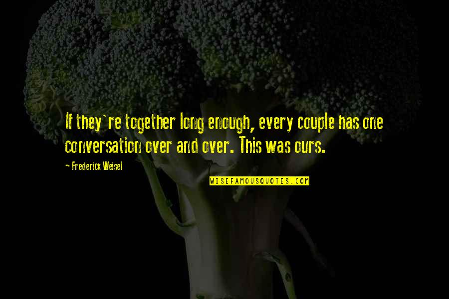 Someone Who Has Past Away Quotes By Frederick Weisel: If they're together long enough, every couple has