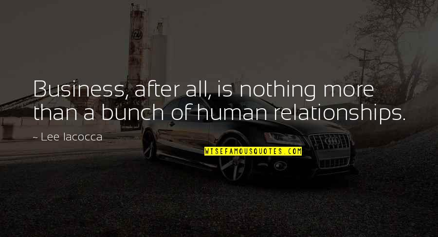 Someone Who Influenced You Quotes By Lee Iacocca: Business, after all, is nothing more than a
