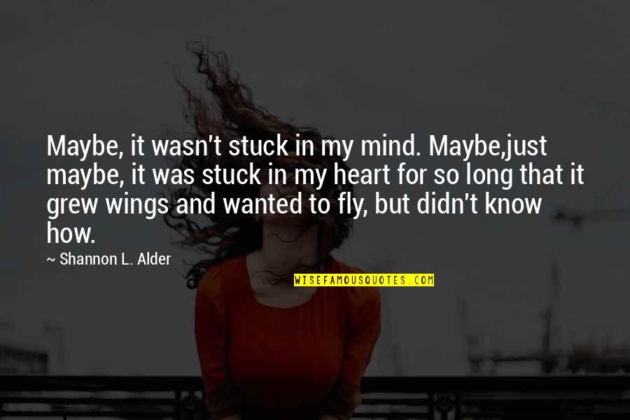 Someone Who Influenced You Quotes By Shannon L. Alder: Maybe, it wasn't stuck in my mind. Maybe,just