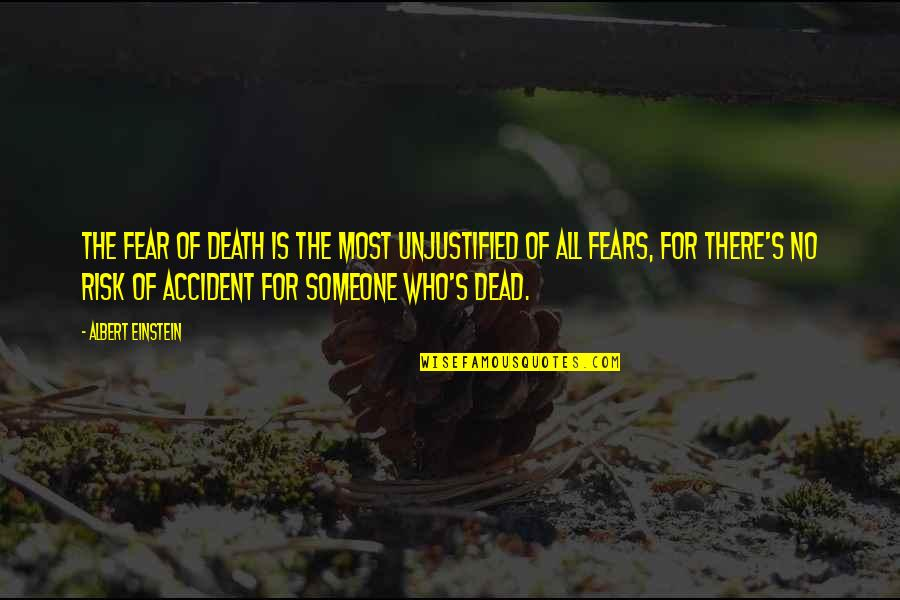Someone Who Is There For You Quotes By Albert Einstein: The fear of death is the most unjustified