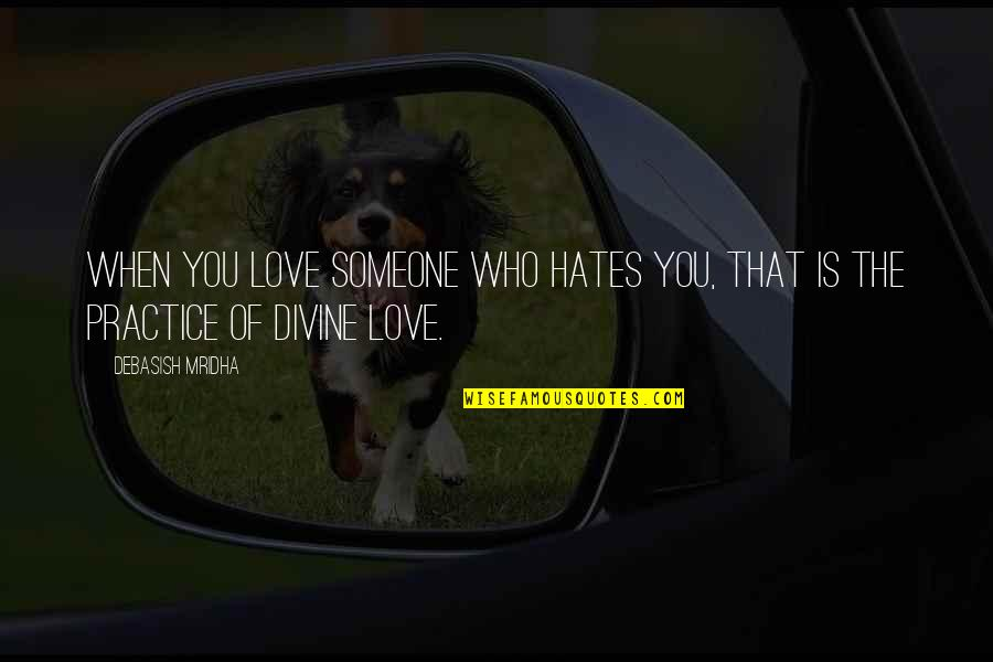 Someone Who Is There For You Quotes By Debasish Mridha: When you love someone who hates you, that