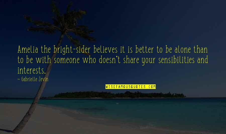 Someone Who Is There For You Quotes By Gabrielle Zevin: Amelia the bright-sider believes it is better to