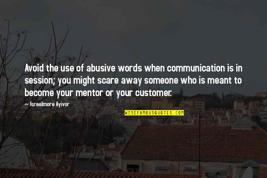 Someone Who Is There For You Quotes By Israelmore Ayivor: Avoid the use of abusive words when communication