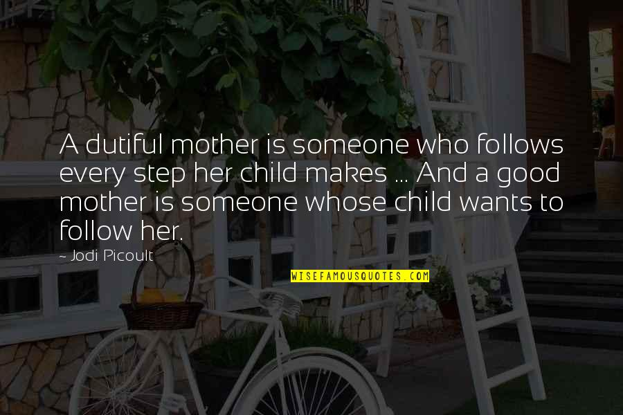 Someone Who Is There For You Quotes By Jodi Picoult: A dutiful mother is someone who follows every