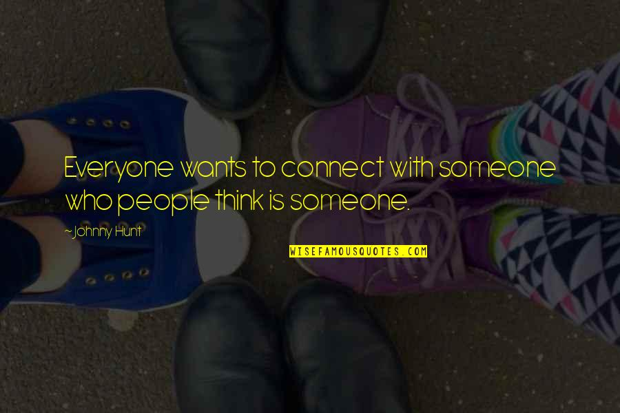 Someone Who Is There For You Quotes By Johnny Hunt: Everyone wants to connect with someone who people