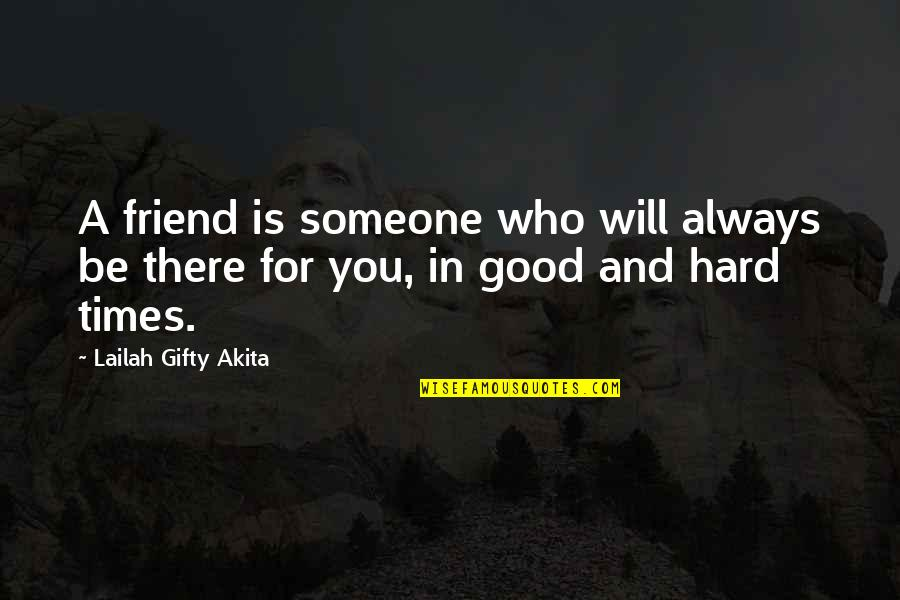 Someone Who Is There For You Quotes By Lailah Gifty Akita: A friend is someone who will always be