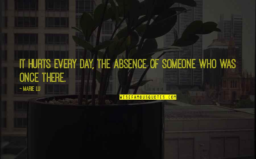 Someone Who Is There For You Quotes By Marie Lu: It hurts every day, the absence of someone