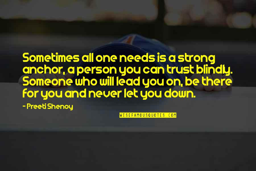 Someone Who Is There For You Quotes By Preeti Shenoy: Sometimes all one needs is a strong anchor,