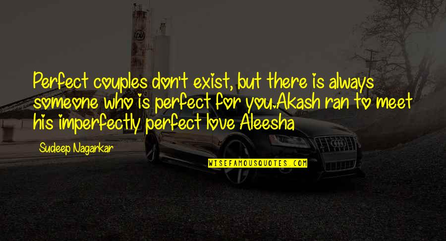 Someone Who Is There For You Quotes By Sudeep Nagarkar: Perfect couples don't exist, but there is always