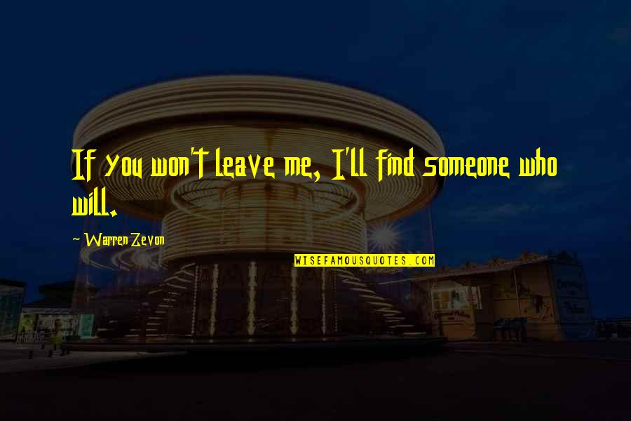 Someone Who Is There For You Quotes By Warren Zevon: If you won't leave me, I'll find someone