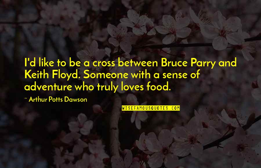 Someone Who Truly Loves You Quotes By Arthur Potts Dawson: I'd like to be a cross between Bruce