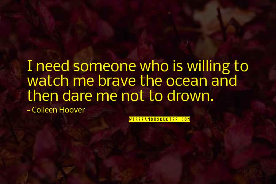 Someone Who'll Watch Over Me Quotes By Colleen Hoover: I need someone who is willing to watch