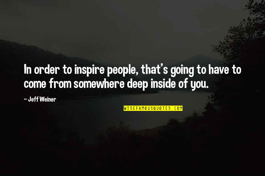 Someone Who'll Watch Over Me Quotes By Jeff Weiner: In order to inspire people, that's going to