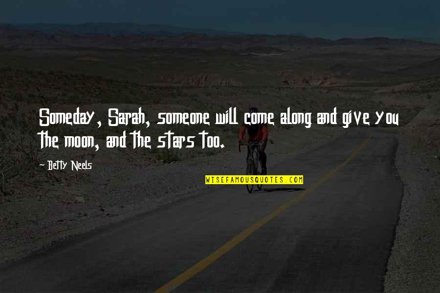 Someone Will Come Along Quotes By Betty Neels: Someday, Sarah, someone will come along and give