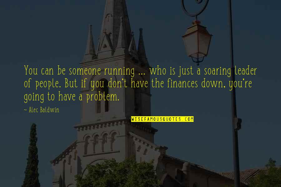 Someone You Can't Have Quotes By Alec Baldwin: You can be someone running ... who is