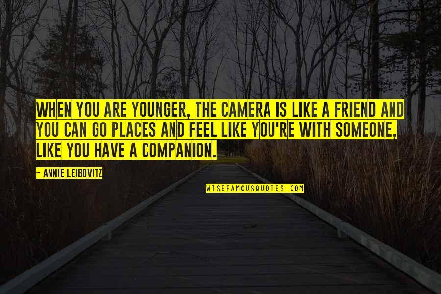 Someone You Can't Have Quotes By Annie Leibovitz: When you are younger, the camera is like