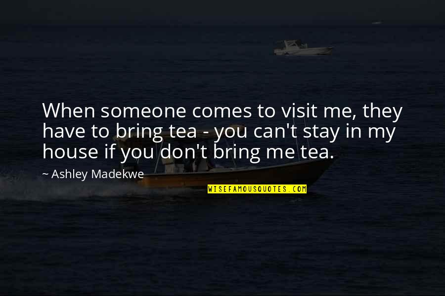 Someone You Can't Have Quotes By Ashley Madekwe: When someone comes to visit me, they have