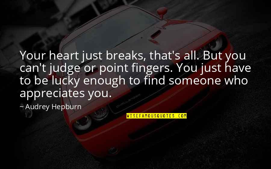 Someone You Can't Have Quotes By Audrey Hepburn: Your heart just breaks, that's all. But you