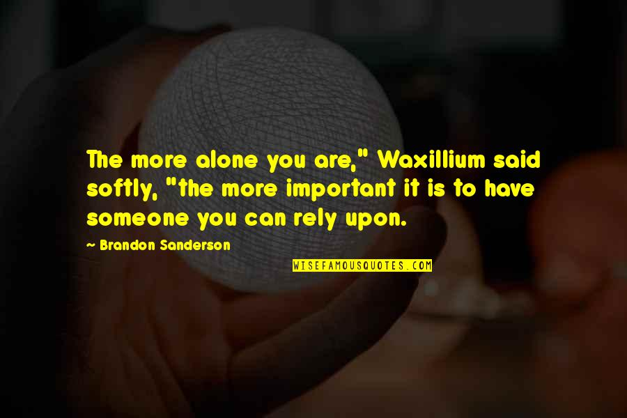 """Someone You Can't Have Quotes By Brandon Sanderson: The more alone you are,"""" Waxillium said softly,"""
