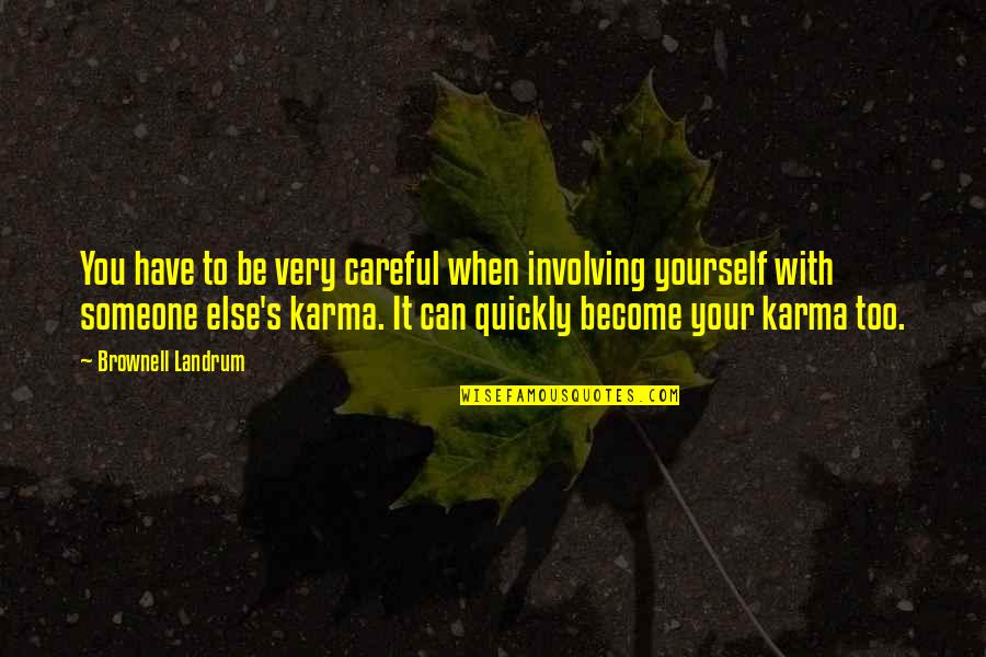 Someone You Can't Have Quotes By Brownell Landrum: You have to be very careful when involving