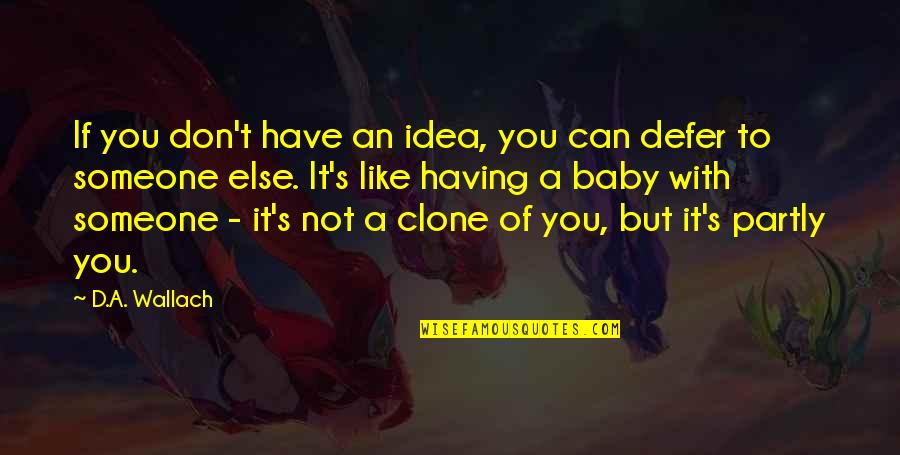 Someone You Can't Have Quotes By D.A. Wallach: If you don't have an idea, you can