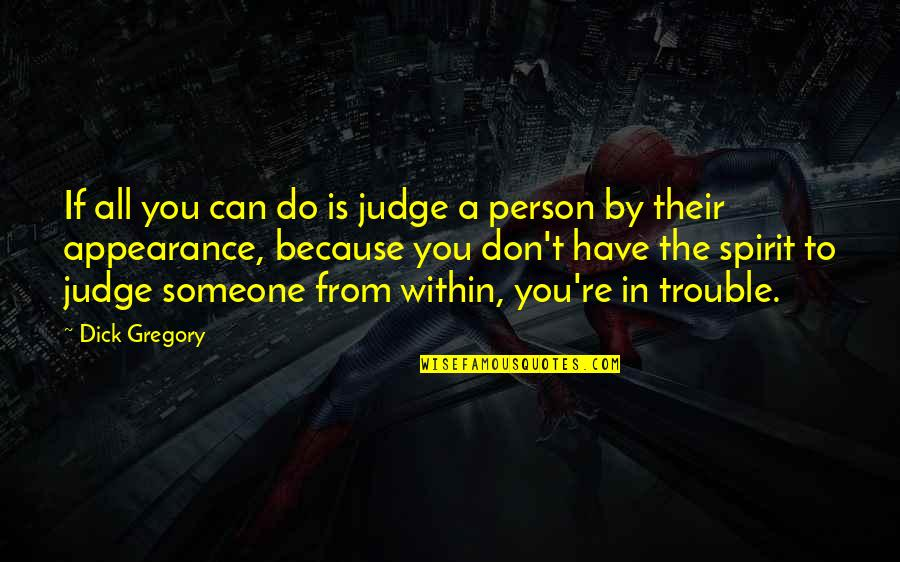 Someone You Can't Have Quotes By Dick Gregory: If all you can do is judge a