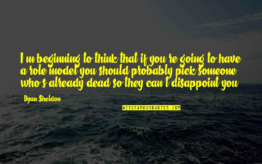 Someone You Can't Have Quotes By Dyan Sheldon: I'm beginning to think that if you're going