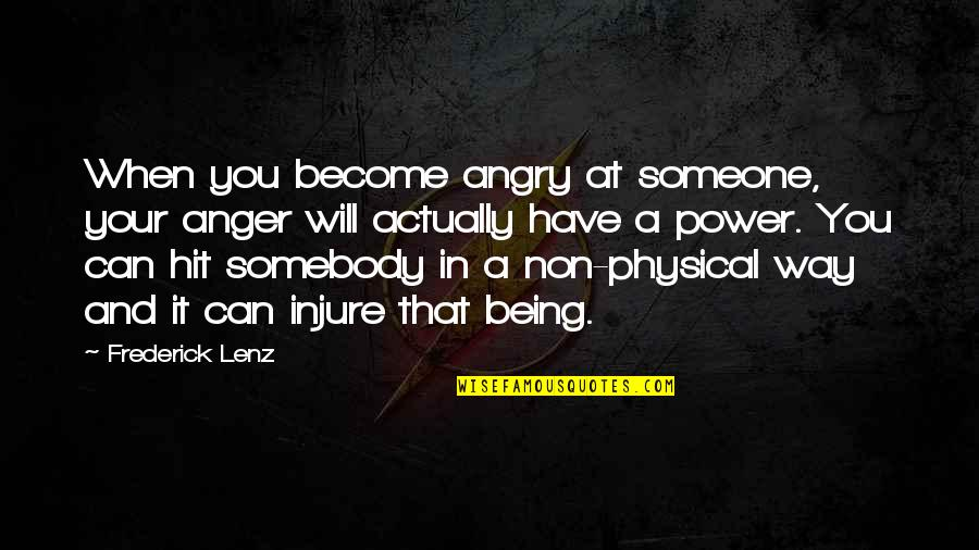 Someone You Can't Have Quotes By Frederick Lenz: When you become angry at someone, your anger