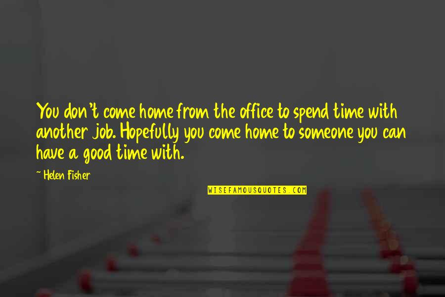 Someone You Can't Have Quotes By Helen Fisher: You don't come home from the office to