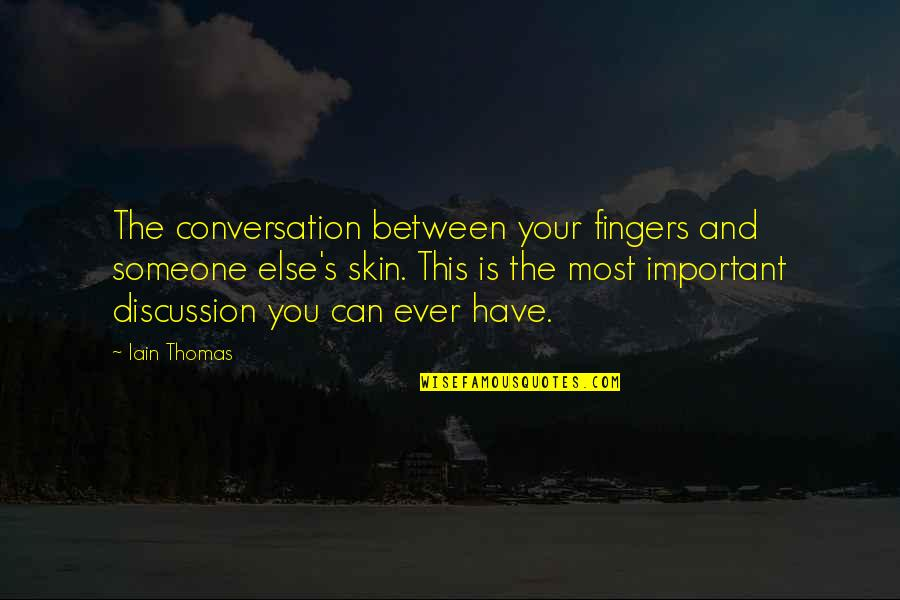 Someone You Can't Have Quotes By Iain Thomas: The conversation between your fingers and someone else's