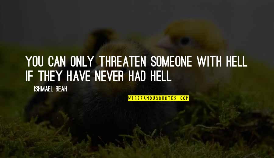 Someone You Can't Have Quotes By Ishmael Beah: You can only threaten someone with hell if