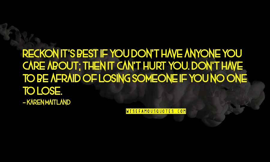 Someone You Can't Have Quotes By Karen Maitland: Reckon it's best if you don't have anyone