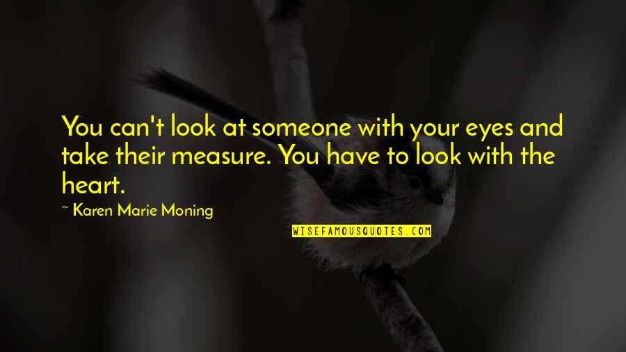 Someone You Can't Have Quotes By Karen Marie Moning: You can't look at someone with your eyes