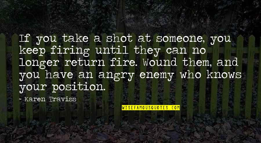 Someone You Can't Have Quotes By Karen Traviss: If you take a shot at someone, you